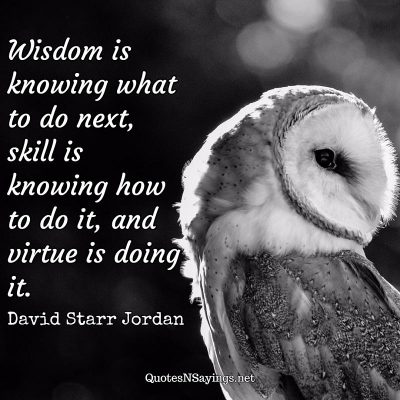 David Starr Jordan – Wisdom is knowing …