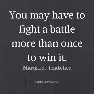 Margaret Thatcher Quote – You may have to fight …