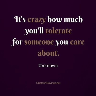 Anonymous Quote – It's crazy how much you'll tolerate …