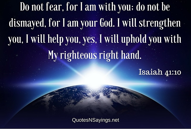 Bible verses about comfort : Do Not Fear For I Am With You - Isaiah 41-10