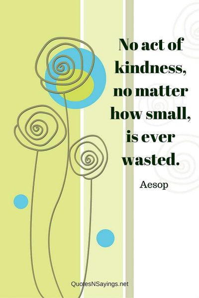 Aesop Quote – No act of kindness …