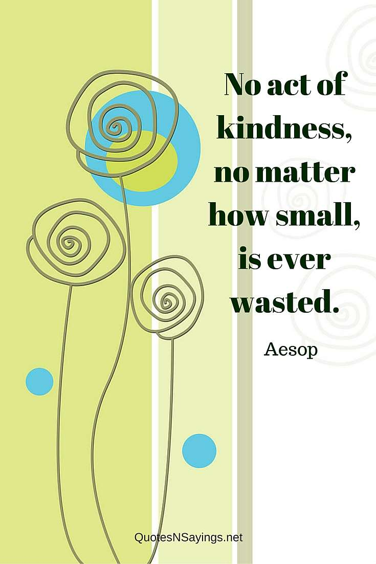 No Act Of Kindness. However Small, Is Ever Wasted - Aesop Quote