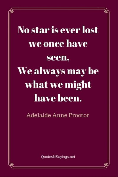 Adelaide Anne Proctor Quote – No star is ever lost …