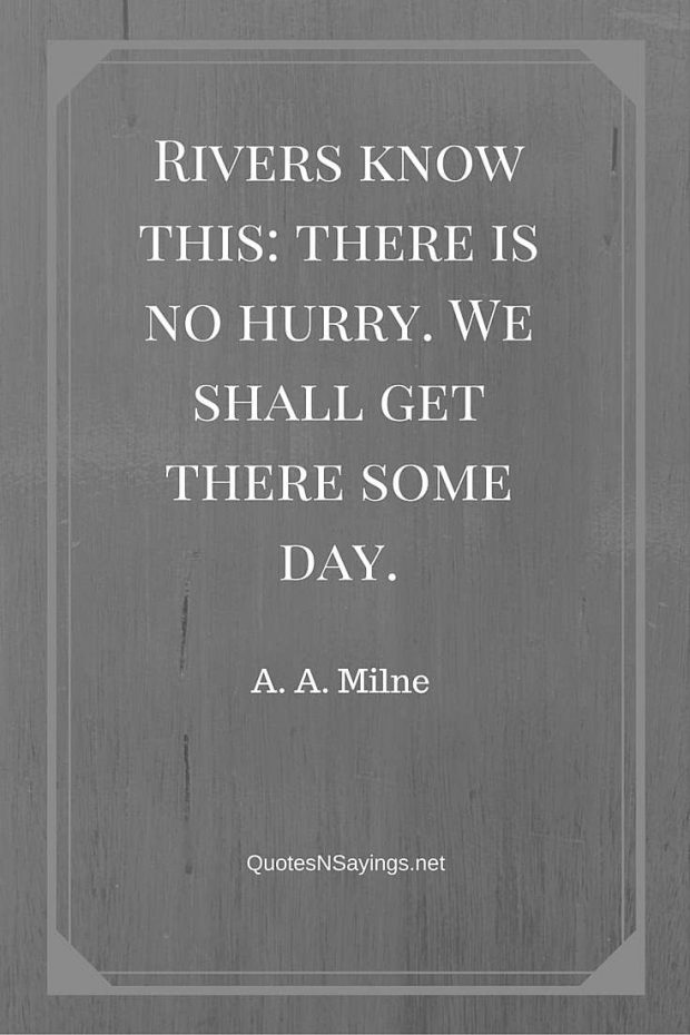 A. A. Milne Quote – Rivers know this …