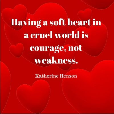 Katherine Henson Quote – Having a soft heart …