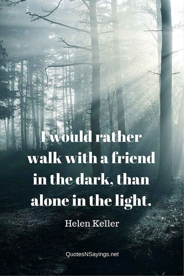 Helen Keller Quote – I would rather walk with a friend in the dark …