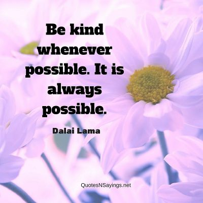 Dalai Lama Quote – Be kind whenever possible. It is …