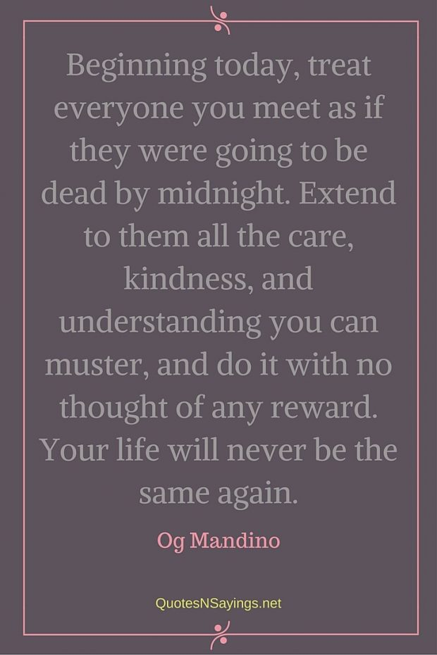 Og Mandino Quote – Beginning today, treat everyone you meet …