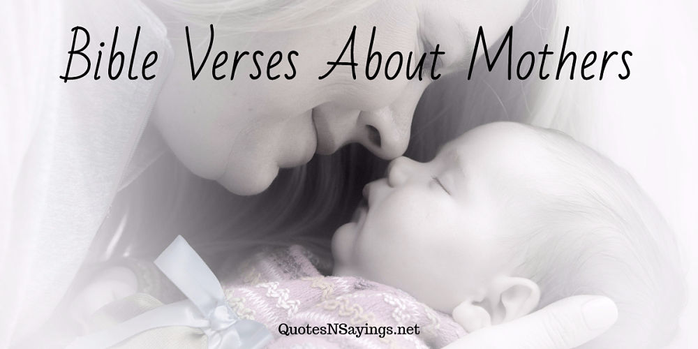 A collection of beautiful and inspirational bible verses about mothers and motherhood