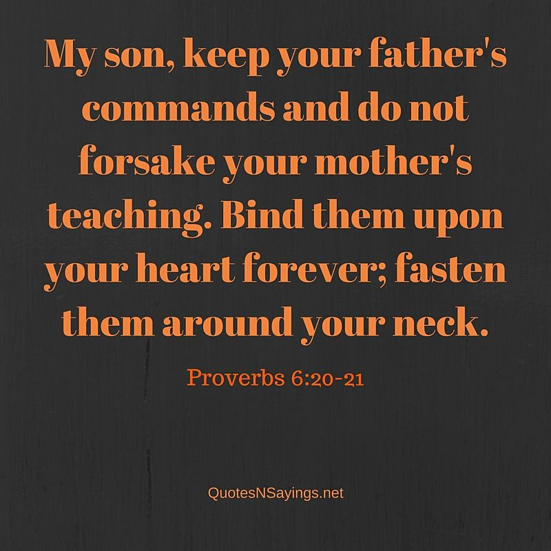 Do not forsake your mothers teaching - Proverbs 6:20-21