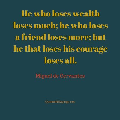 Miguel de Cervantes – He who loses wealth loses much …