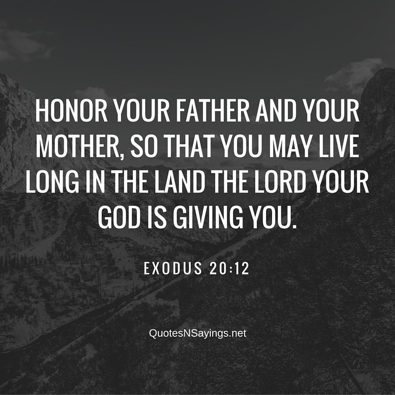 Bible verses about mothers : Honor your father and your mother - Exodus 20:12