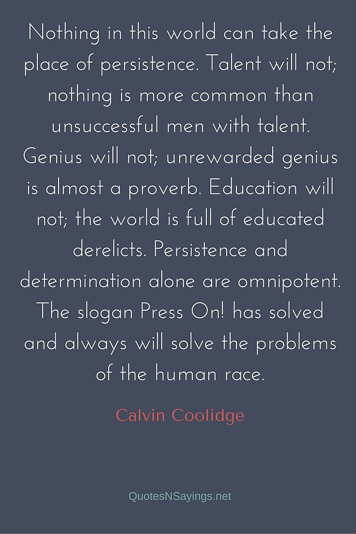 Nothing in this world can take the place of persistence - Calvin Coolidge quote