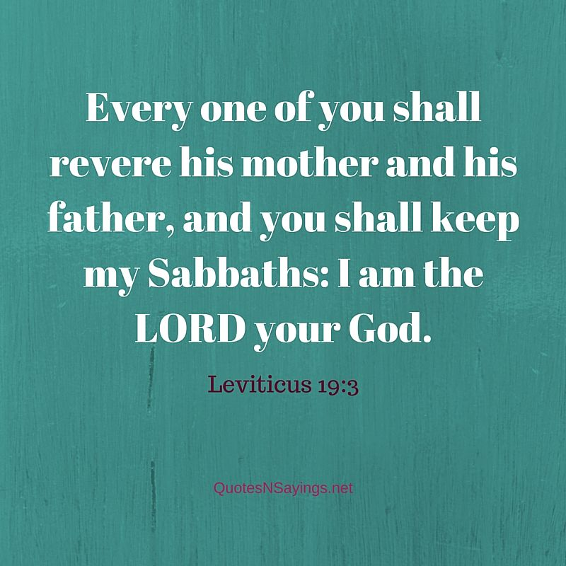Every one of you shall revere his mother - Leviticus 19:3