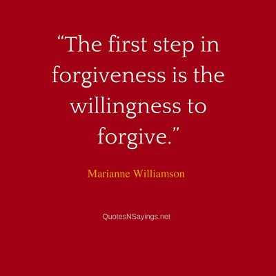 Marianne Williamson Quote – The first step in forgiveness is the willingness …