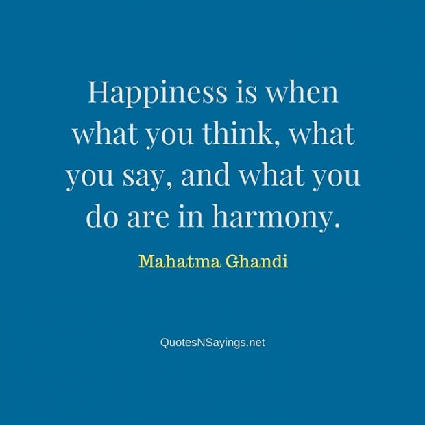Mahatma Ghandi Quote – Happiness is when what you think …