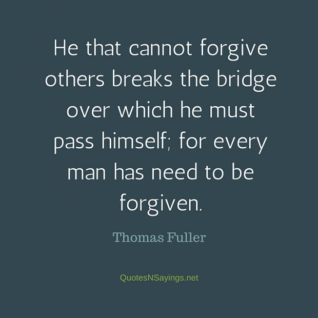 Thomas Fuller Quote – He that cannot forgive others breaks the bridge …