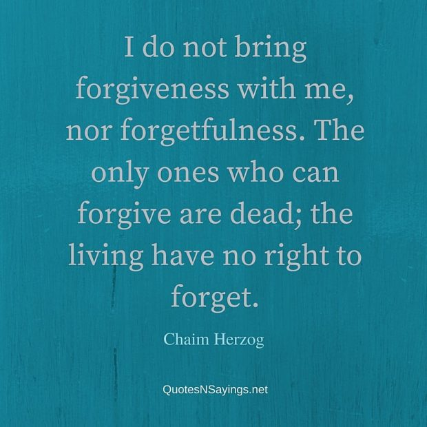 Chaim Herzog Quote – I do not bring forgiveness with me …