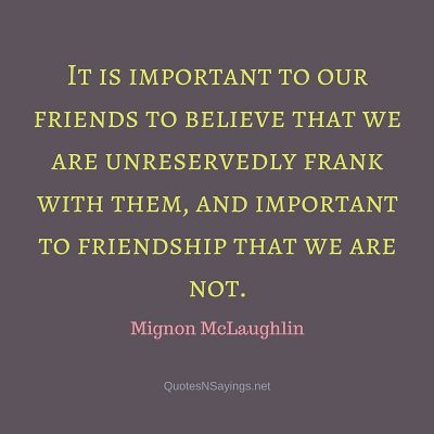 Mignon McLaughlin Quote – It is important to our friends to believe …