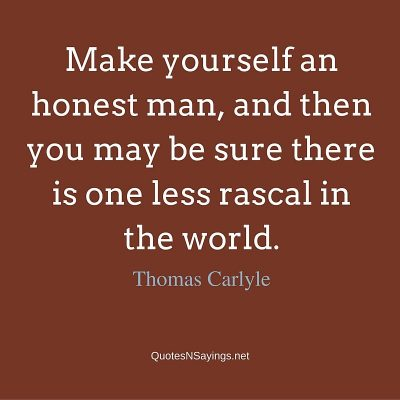 Thomas Carlyle Quote – Make yourself an honest man …