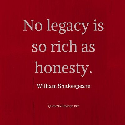 William Shakespeare Quote – No legacy is so rich as honesty.