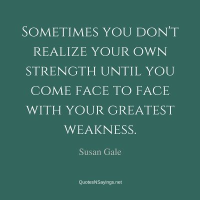 Susan Gale Quote – Sometimes you don't realize …