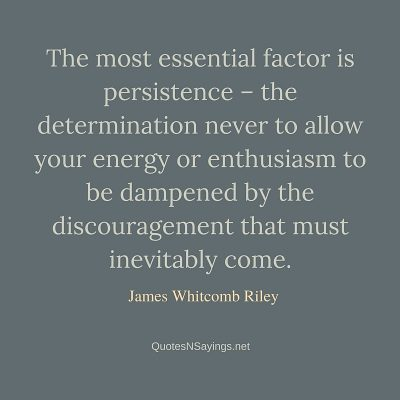 James Whitcomb Riley Quote – The most essential factor …