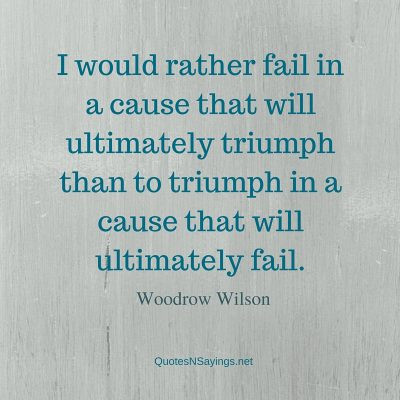 Woodrow Wilson Quote – I Would Rather Fail …