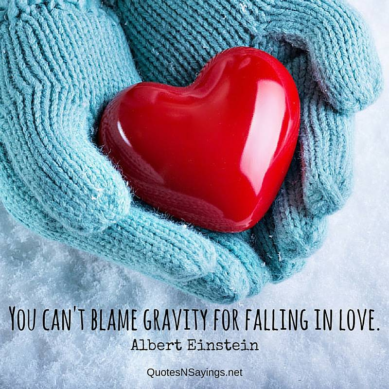 You can't blame gravity for falling in love ~ Albert Einstein quote