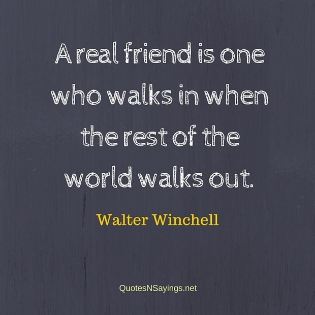 Walter Winchell Quote – A real friend is one who …