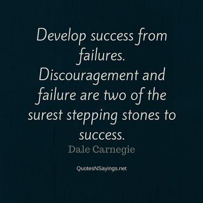 Dale Carnegie Quote – Develop success from failures …