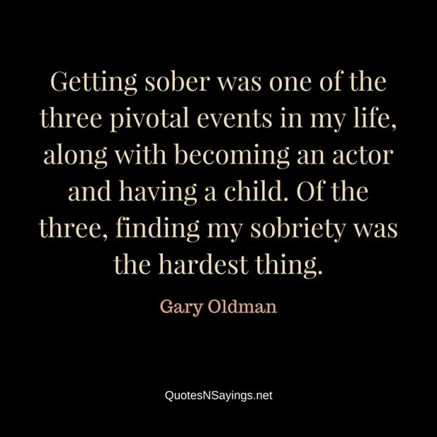 Gary Oldman – Getting sober was one of the three …