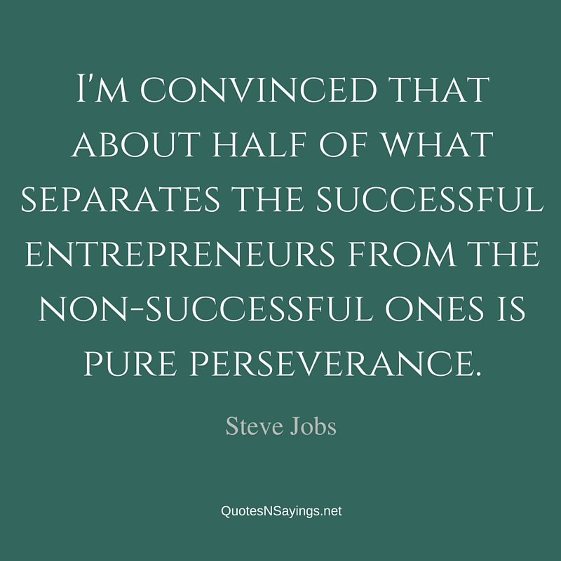 I'm convinced that about half of what separates the successful entrepreneurs from the non-successful ones is pure perseverance - Steve Jobs quote about perseverance