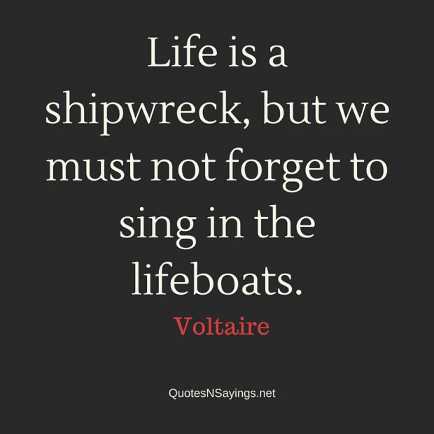 Voltaire Quote – Life is a shipwreck …