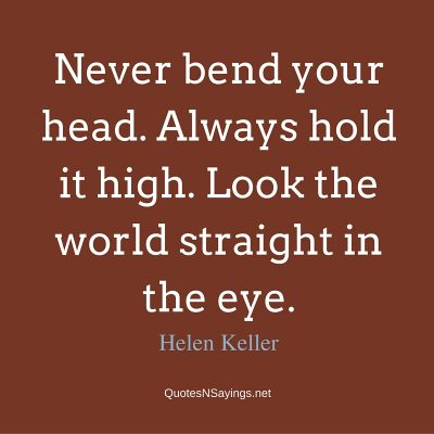 Helen Keller Quote – Never bend your head …