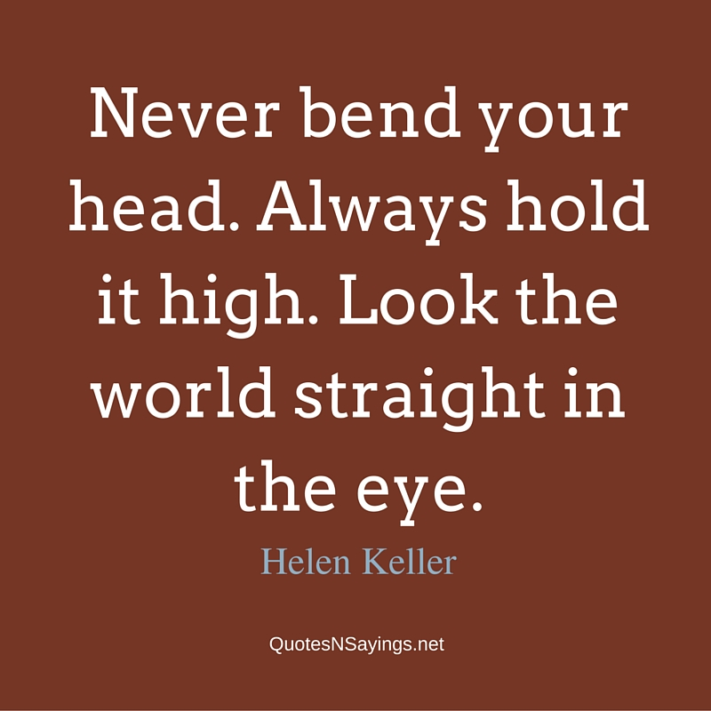 Helen keller quotes and sayings helen keller quote never bend your head altavistaventures Images