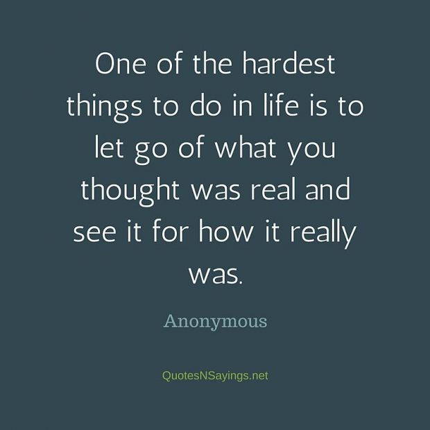 Anonymous Quote – One of the hardest things …