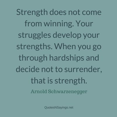 Arnold Schwarzenegger Quote – Strength does not come from winning …