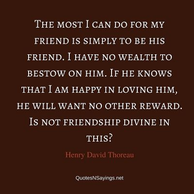 Henry David Thoreau Quote – The most I can do for my friend …
