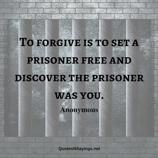 Anonymous Quote – To forgive is to set a prisoner …