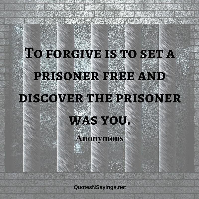 Anonymous Quote Classy Anonymous Quote  To Forgive Is To Set A Prisoner