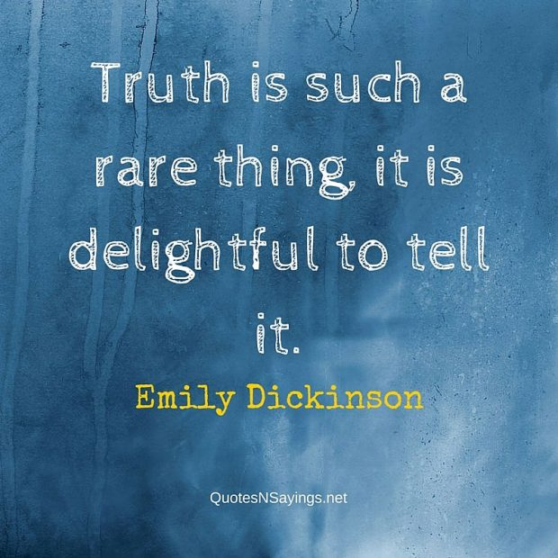 Emily Dickinson Quote – Truth is such a rare thing …