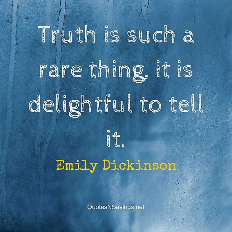 Truth is such a rare thing, it is delightful to tell it - Emily Dickinson quote about honesty