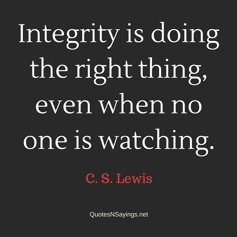 Integrity is doing the right thing, even when no one is watching - C. S. Lewis honesty quotes