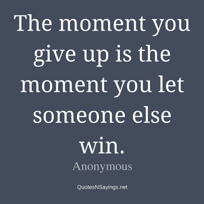Anonymous – The moment you give up …