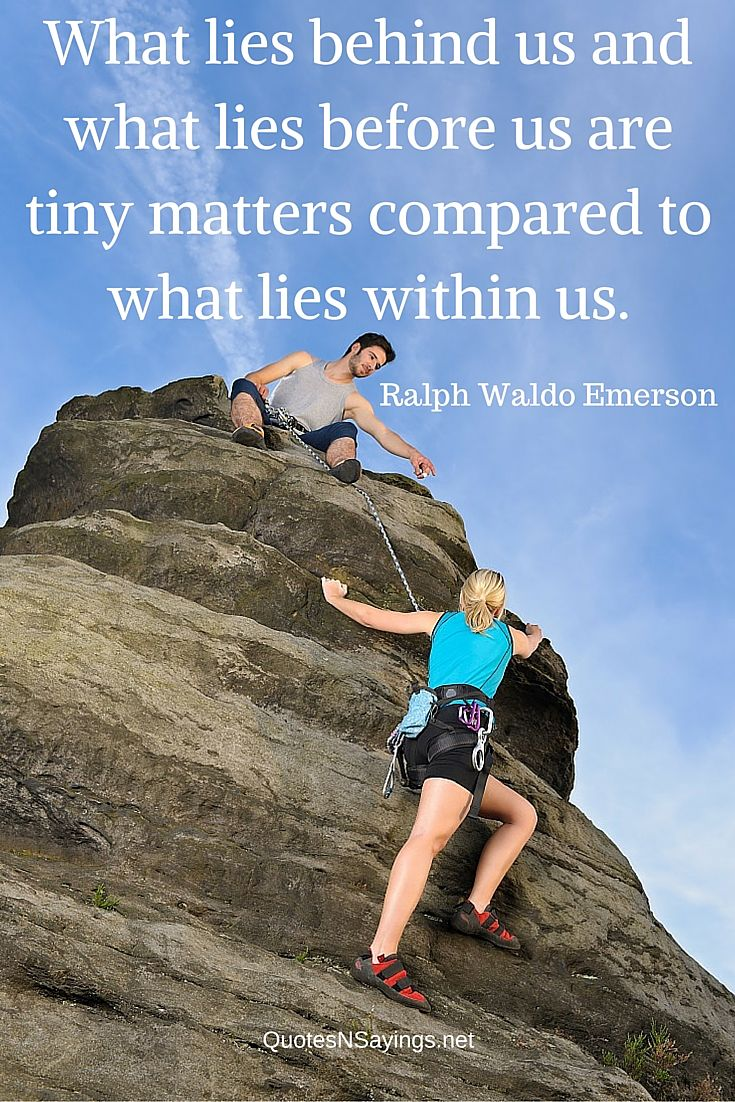 What lies behind us and what lies before us are tiny matters compared to what lies within us. - Ralph Waldo Emerson quote about strength