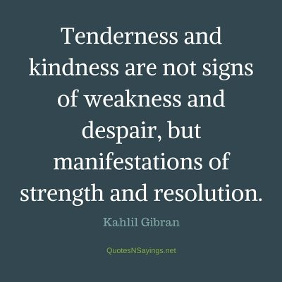 Kahlil Gibran Quote – Tenderness and kindness