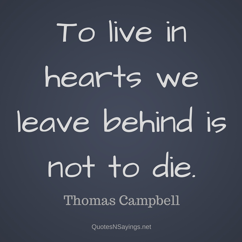 """Losing a pet quotes : """"To live in hearts we leave behind is not to die."""" - Thomas Campbell"""