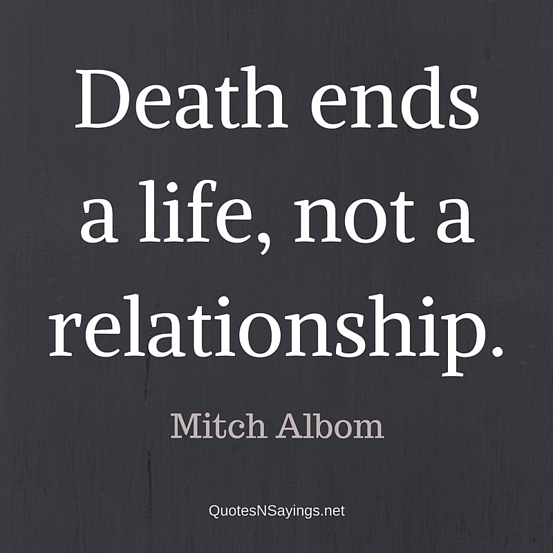 Losing a pet quote : Death ends a life, not a relationship - Mitch Albom