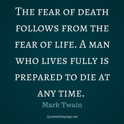 Mark Twain – The fear of death …